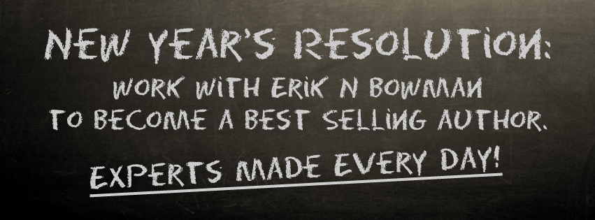 New Year's Resolution: Work with Erik N Bowman to become a Best Selling author.